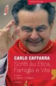 Scritti su etica, famiglia e vita (2009-2017) Libro di  Carlo Caffarra