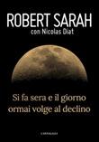 Si fa sera e il giorno ormai volge al declino Libro di  Robert Sarah
