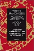 Le «chiavi» di Benedetto XVI per interpretare il Vaticano II Libro di  Walter Brandmüller, Nicola Bux, Agostino Marchetto