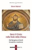 Gesù il Cristo nella fede della Chiesa. Dal Kerygma ai Concili. Sinodalità e tradizione Libro di  Ettore Malnati