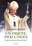 Un prete per l'oggi. Nel pensiero di San Giovanni Paolo II Ebook di  Gian Gabriele Bruscagin