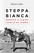 Steppa bianca. Memorie di Albino cavallo da guerra Ebook di  Michele Taddei