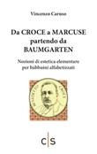 Da Croce a Marcuse partendo da Baumgarten. Nozioni di estetica elementare per babbuini alfabetizzati Libro di  Vincenzo Caruso