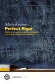Perfect rigor. Storia di un genio e della più grande conquista matematica del secolo Ebook di  Masha Gessen