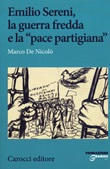Emilio Sereni, la guerra fredda e la «pace partigiana» Libro di  Marco De Nicolò
