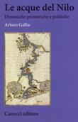 Le acque del Nilo. Dinamiche geostoriche e politiche Libro di  Arturo Gallia