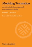 Modeling translation. An interdisciplinary approach to translation training Libro di  Rossella Latorraca