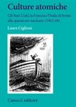 Culture atomiche. Gli Stati Uniti, la Francia e l'Italia di fronte alla questione nucleare (1962-68) Libro di  Laura Ciglioni