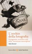 L'occhio della fotografia. Protagonisti, tecniche e stili della «invenzione maravigliosa» Libro di  Italo Zannier
