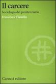 Il carcere. Sociologia del penitenziario Libro di  Francesca Vianello