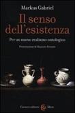 Il senso dell'esistenza. Per un nuovo realismo ontologico Libro di  Markus Gabriel