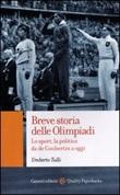 Breve storia delle Olimpiadi. Lo sport, la politica da de Coubertin a oggi Libro di  Umberto Tulli