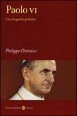 Paolo VI. Una biografia politica Libro di  Philippe Chenaux