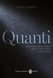 Quanti. La straordinaria storia della meccanica quantistica Libro di  Pietro Greco