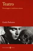 Teatro. Personaggio e condizione umana Libro di  Guido Paduano