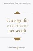 Cartografia e territorio nei secoli Libro di  Gabriella Arena, Angela Asole, Cosimo Palagiano