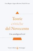 Teorie critiche del Novecento. Con antologia di testi Libro di  Enza Biagini, Augusta Brettoni, Paolo Orvieto