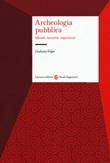 Archeologia pubblica. Metodi, tecniche, esperienze Libro di  Giuliano Volpe