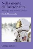 Nella mente dell'astronauta. Psicologia delle missioni spaziali Libro di  Nicola Mammarella