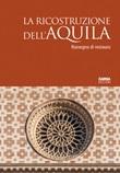 La ricostruzione dell'Aquila. Rassegna di restauro Libro di