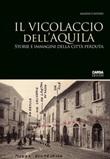 Il vicolaccio dell'Aquila. Storie e immagini della città perduta Libro di  Maurizio D'Antonio