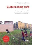 Cultura come cura. Esperienze di rigenerazione urbana a base culturale nei quartieri prioritari e complessi, al tempo di Covid 19 Libro di  Pietro Rovigatti, Ludovica Simionato