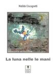 La luna nelle mani Ebook di  Matilde Ciscognetti