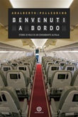 Benvenuti a bordo. Storie di volo di un comandante Alitalia Ebook di  Adalberto Pellegrino, Adalberto Pellegrino