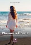 Chiamala libertà. Chiudi gli occhi, respira profondamente e ascoltati Libro di  Manuela Pezzut