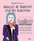 Gabriel de Gabrieli und der Gabrielor. Die wahre (ein wenig erfundene) Geschichte eines grossen Barockarchitekten Libro di  Gianni Bertossa