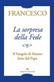 La sorpresa della fede. Il Vangelo di Matteo letto dal papa Libro di Francesco (Jorge Mario Bergoglio)