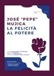 La felicità al potere Libro di  José Pepe Mujica