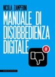 Manuale di disobbedienza digitale Ebook di  Nicola Zamperini