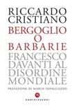 Bergoglio o barbarie. Francesco davanti al disordine mondiale Libro di  Riccardo Cristiano