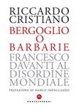 Bergoglio o barbarie. Francesco davanti al disordine mondiale Ebook di  Riccardo Cristiano