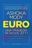 Euro. Una tragedia in nove atti Ebook di  Ashoka Mody
