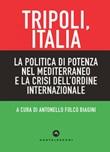 Tripoli, Italia. La politica di potenza nel Mediterraneo e la crisi dell'ordine internazionale Ebook di