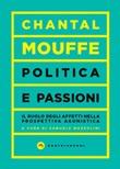 Politica e passioni. Il ruolo degli affetti nella prospettiva agonistica Ebook di  Chantal Mouffe