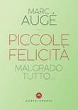 Piccole felicità. Malgrado tutto... Ebook di  Marc Augé