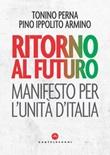 Ritorno al futuro. Manifesto per l'Unità d'Italia Ebook di  Tonino Perna, Pino Ippolito Armino