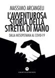 L' avventurosa storia della stretta di mano. Dalla Mesopotamia al Covid-19 Ebook di  Massimo Arcangeli