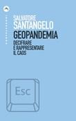 Geopandemia. Decifrare e rappresentare il caos Ebook di  Salvatore Santangelo