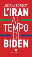 L' Iran al tempo di Biden Ebook di  Luciana Borsatti