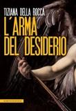 L' arma del desiderio Ebook di  Tiziana Della Rocca