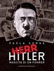 Herr Hitler. Nascita di un Führer Ebook di  Paola Sorge