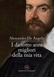I diciotto anni migliori della mia vita Ebook di  Alessandro De Angelis