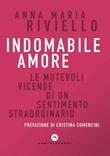 Indomabile amore. Le mutevoli vicende di un sentimento straordinario Ebook di  Anna Maria Riviello