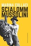 Scialomm Mussolini Ebook di  Marina Collaci