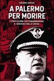 A Palermo per morire. I cento giorni che condannarono il generale Dalla Chiesa Libro di  Luciano Mirone
