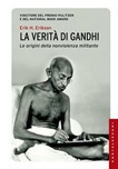 La verità di Gandhi. Le origini della nonviolenza militante